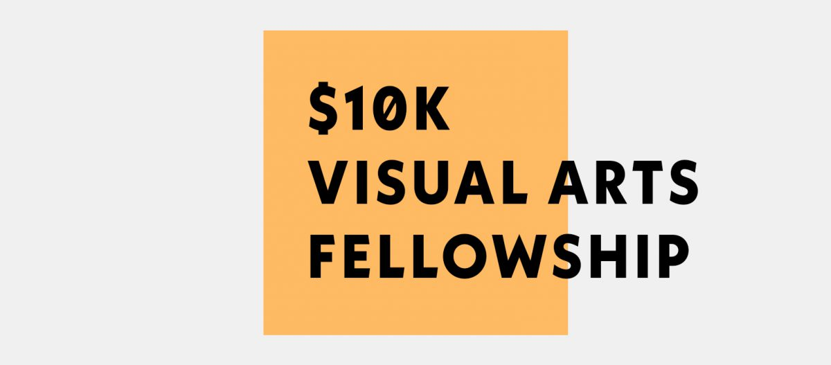 """A graphic that reads, """"$10k Visual Arts Fellowship"""""""