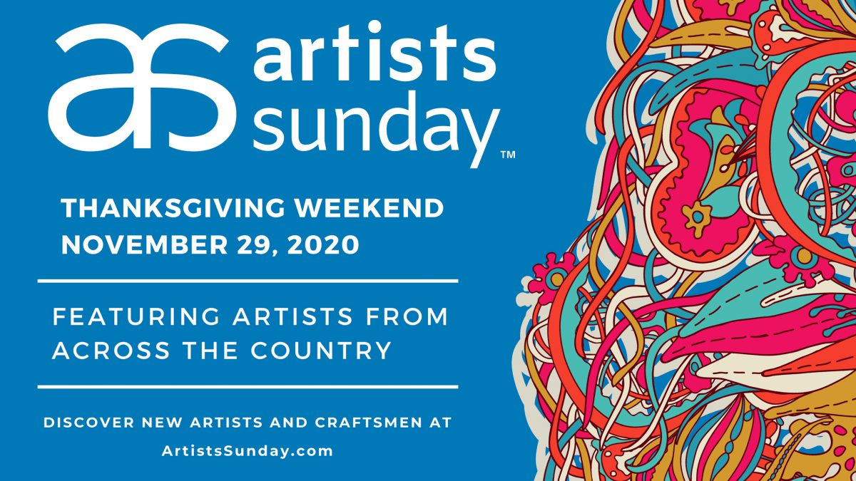 """A graphic image advertising Artists Sunday. The text reads, """"Thanksgiving Weekends November 20,2020 Featuring Artists From Across the Country. Discover New Artists and Craftsmen at ArtistsSunday.com."""""""