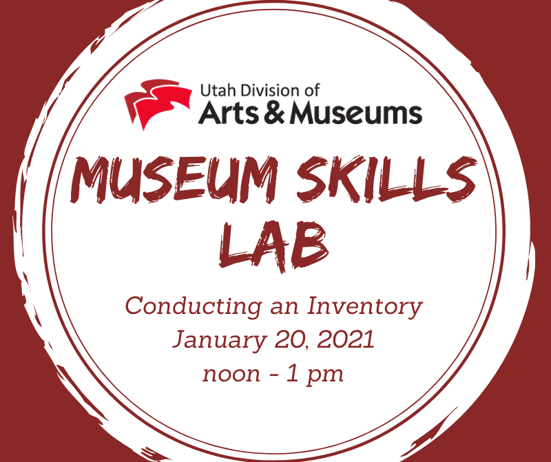 "A graphic with a red background behind a white circle. At the top of the circle is the red and black logo for the Utah Division of Arts & Museums. Below this logo is red text that reas, ""Museum Skills Lab. Conducting an Inventory January 20, 2021 noon - 1 pm."""