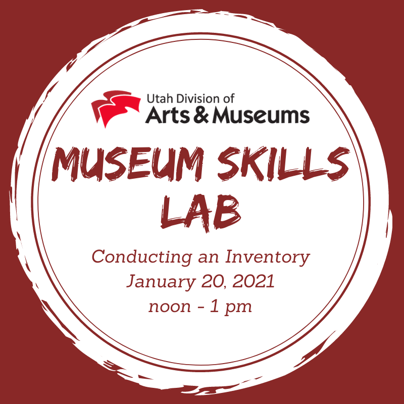 """A graphic with a red background behind a white circle. At the top of the circle is the red and black logo for the Utah Division of Arts & Museums. Below this logo is red text that reas, """"Museum Skills Lab. Conducting an Inventory January 20, 2021 noon - 1 pm."""""""