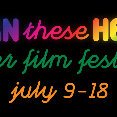Damn These Heels Queer Film Festival. July 9-18.